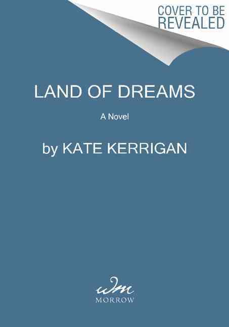 Land of Dreams By Kerrigan, Kate